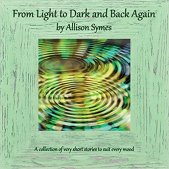 From Light to Dark and Back Again: a collection of very short stories to suit every mood